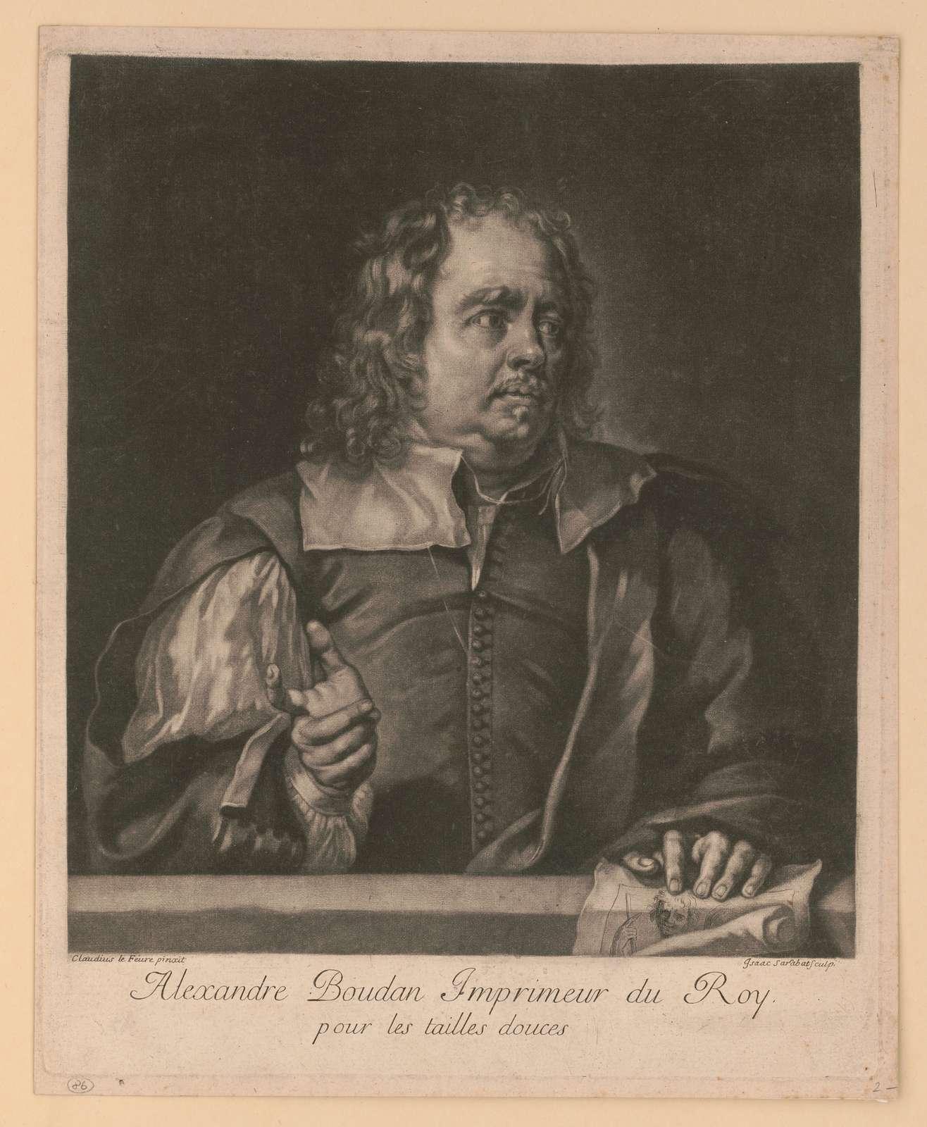 Alexandre Boudan imprimeur du roy, pour les tailles douces Claudius le Féure pinxit ; Isaac Sarrabat sculp