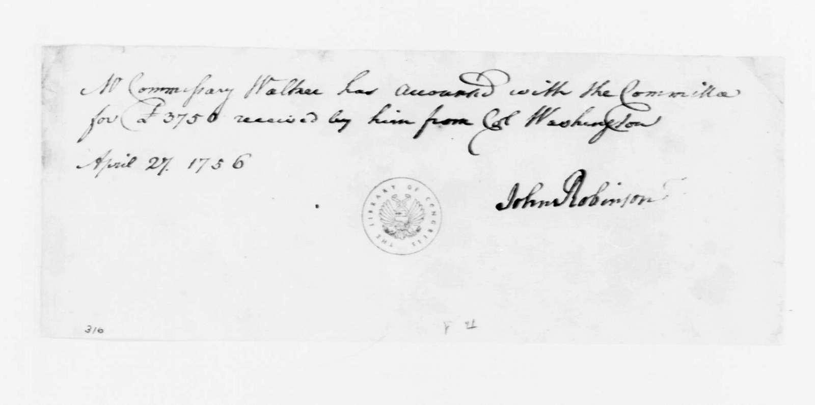George Washington Papers, Series 4, General Correspondence: John Robinson to Thomas Walker, April 27, 1756, Receipt