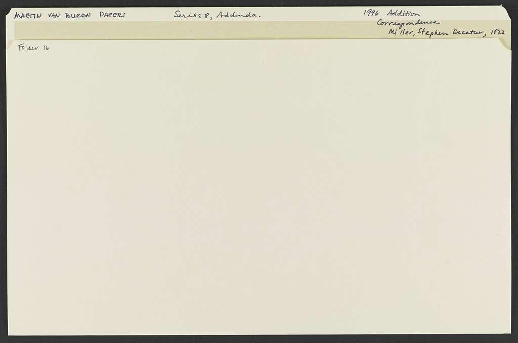 Martin Van Buren Papers: Series 8, Addenda, 1799-1862; 1996 Addition; Correspondence; Miller, Stephen Decatur, 1822