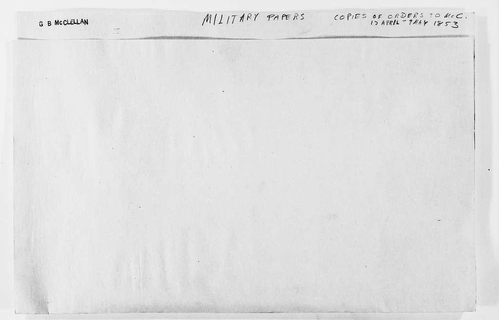 George Brinton McClellan Papers: Military Papers, 1846-1862; Copies of orders to McClellan, 1853, Apr. 12-May 9