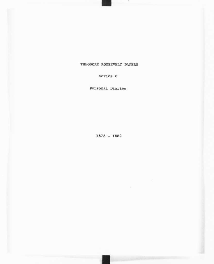 Theodore Roosevelt Papers: Series 8: Personal Diaries, 1878-1884; Vol. 1, 1878, Jan. 1-Dec. 31