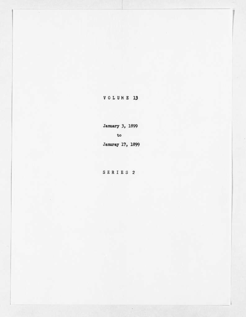 Theodore Roosevelt Papers: Series 2: Letterpress Copybooks, 1897-1916; Vol. 13, 1899, Jan. 3-17