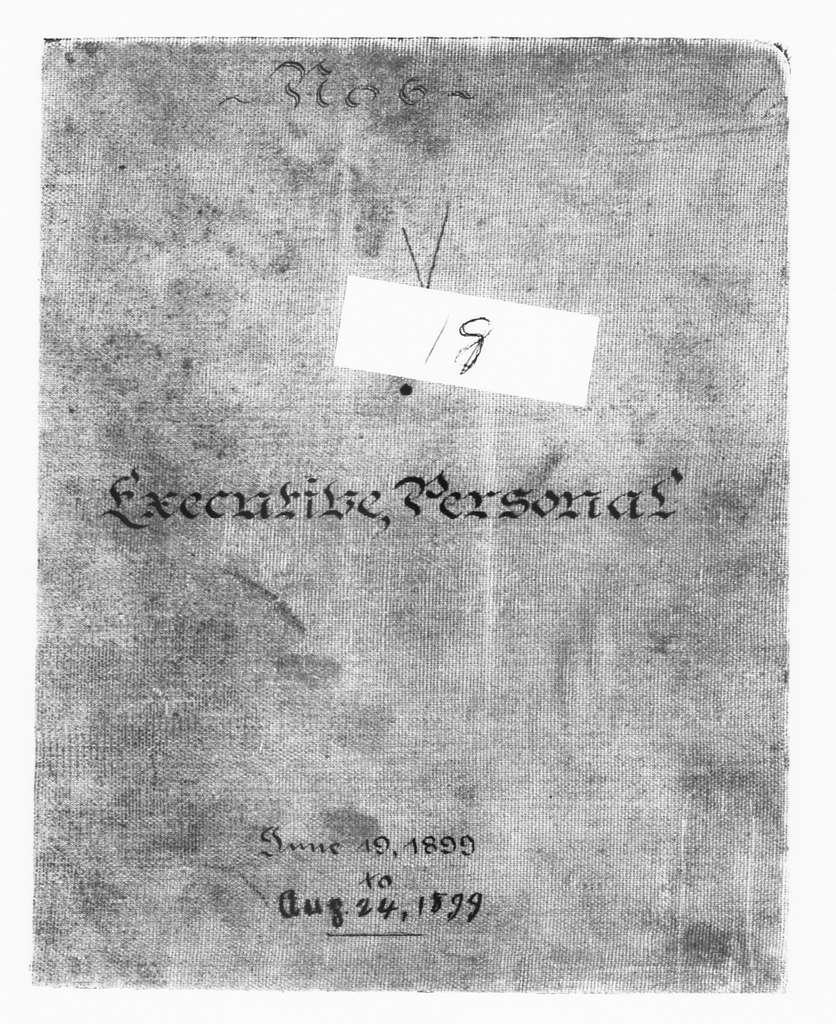 Theodore Roosevelt Papers: Series 2: Letterpress Copybooks, 1897-1916; Vol. 18, 1899, June 19-Aug. 24