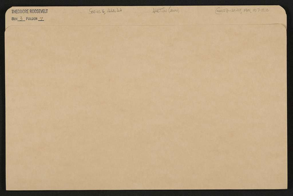Theodore Roosevelt Papers: Series 16: Additions, 1760-1993; Addition III, 1901-1918; Correspondence, 1901 , 1917-1918