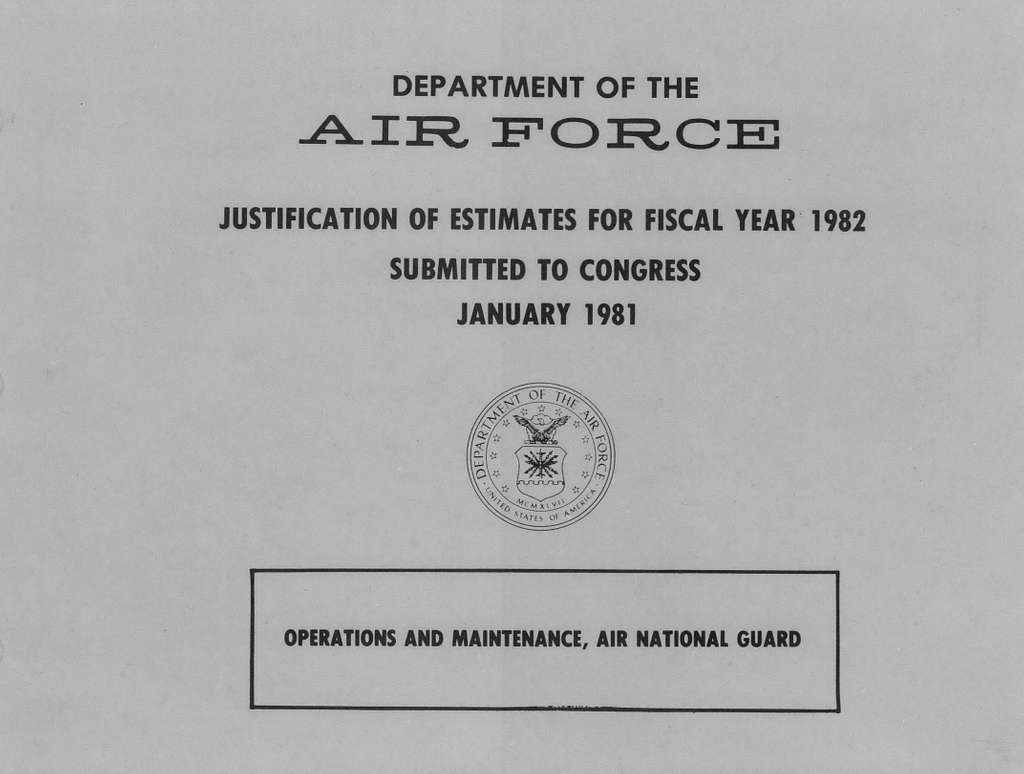 Department of the Air Force Justification of Estimates for Fiscal Year 1982, Operations and Maintenance. Air National Guard, Submitted to Congress January 1981