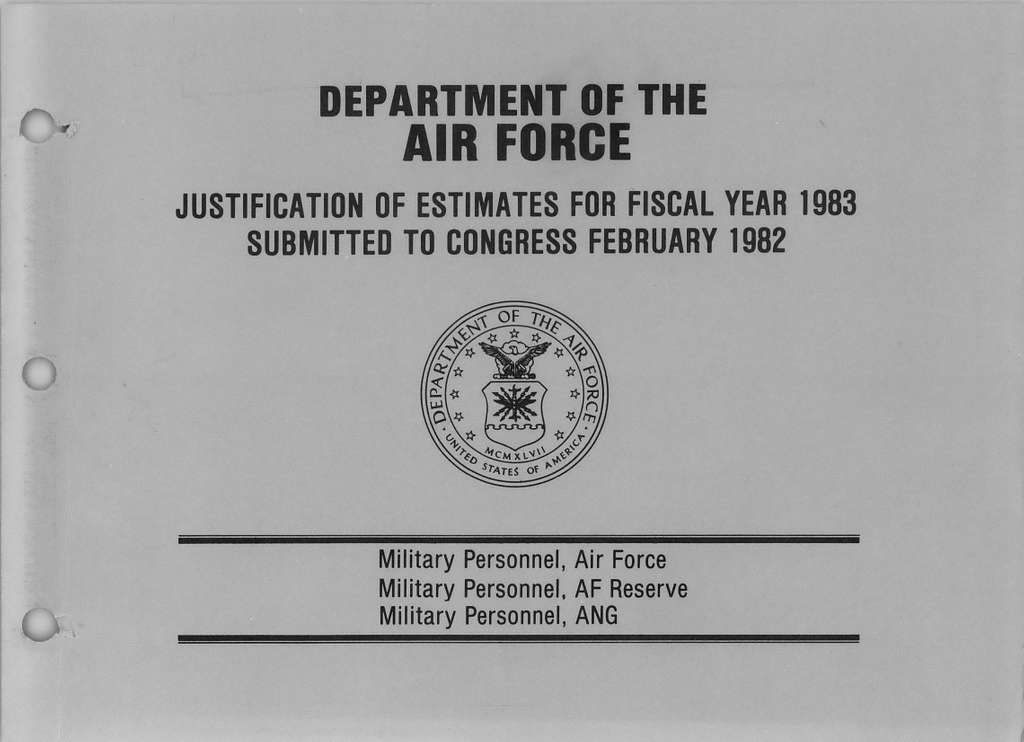 Department of the Air Force Justification of Estimates for Fiscal Year 1983, Military Personnel, Air Force Military Personnel, AF Reserve Military Personnel, ANG, Submitted to Congress February 1982