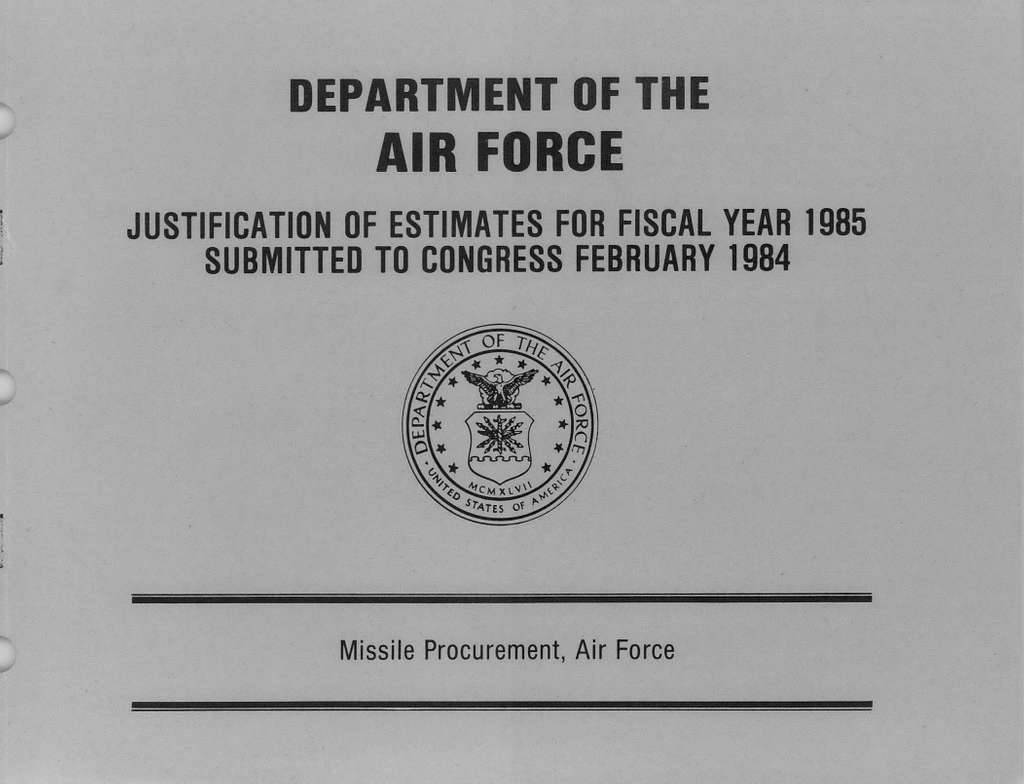 Department of the Air Force Justification of Estimates for Fiscal Year 1985 , Missile Procurement, Air Force, Submitted to Congress February 1984