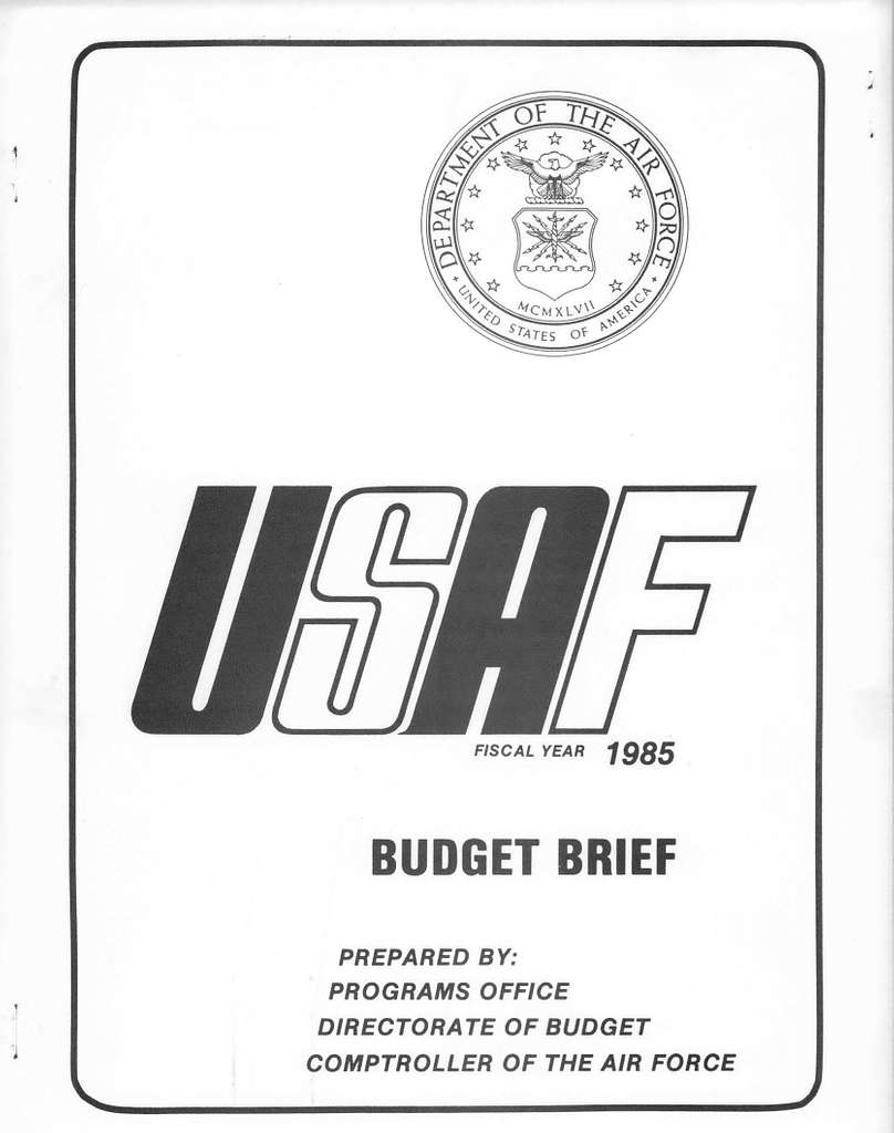 USAF Fiscal Year 1985 Budget Brief, Prepared By: Programs Office Directorate of Budget Comptroller of the Air Force