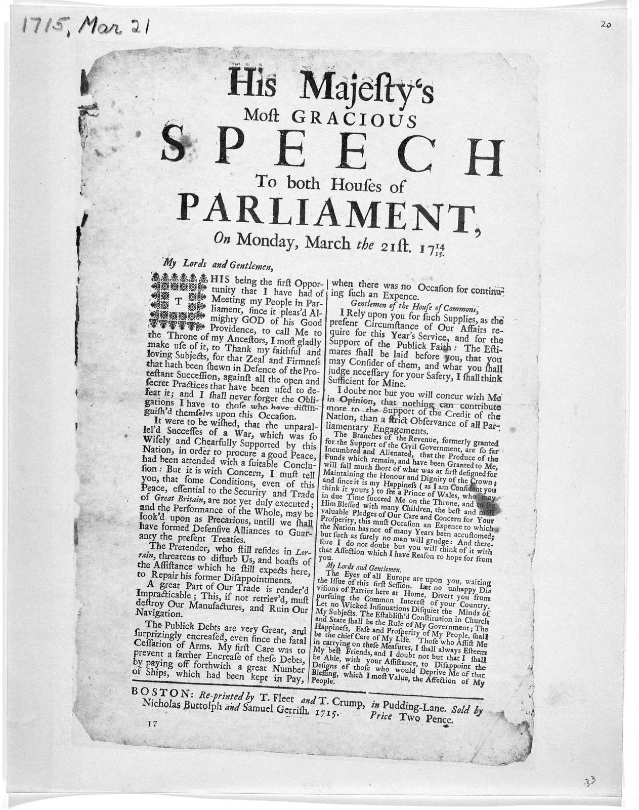 His Majesty's most gracious speech to both Houses of Parliament, on Monday, March the 21st, 1714/15 [blank] Boston: Re-printed by T. Fleet and T. Crump. In Pudding-Lane. Sold by Nicholas Buttolph and Samuel Gerrish 1715.