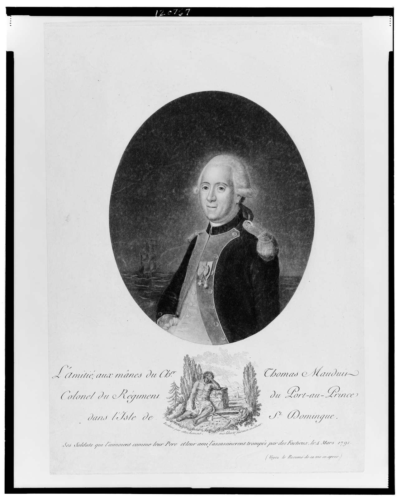 L'amitié, aux mânes du Cher. Thomas Mauduit Colonel du Regiment du Port-au-Prince dans l'Isle de St. Domingue