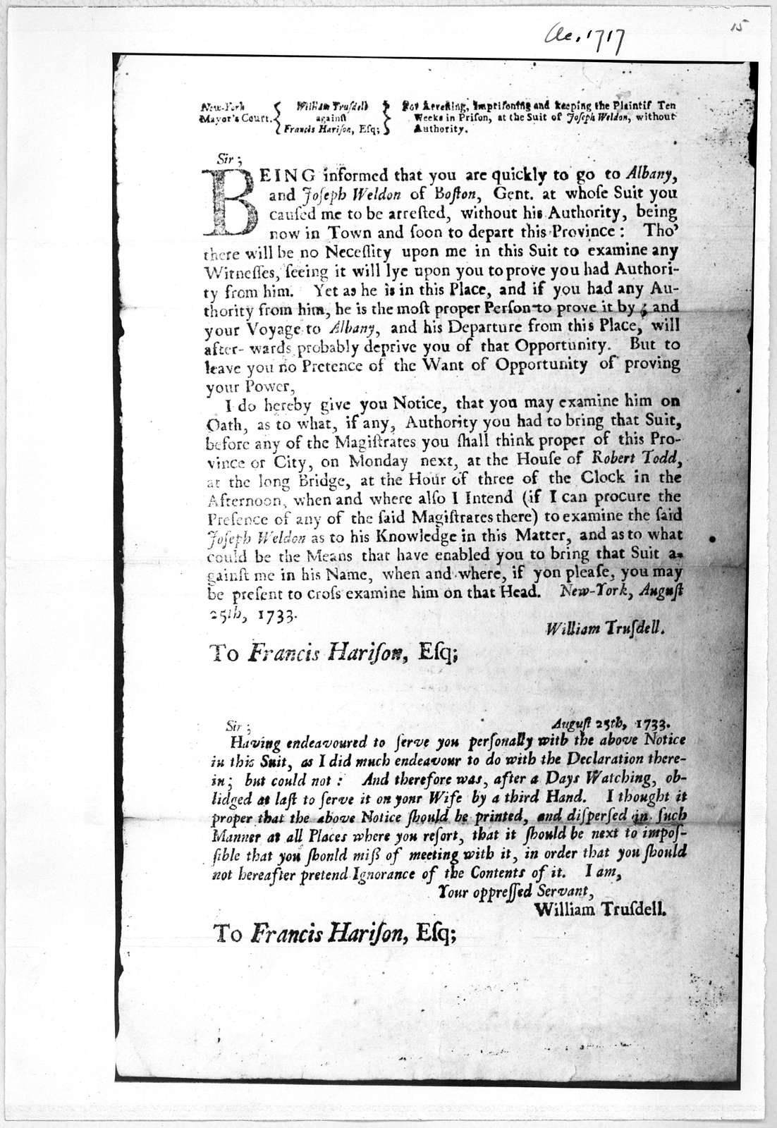 New York Mayor's Court. William Trusdell against Francis Harison, Esq. For arresting, imprisoning and keeping the Plaintif Ten weeks in prison, at the suit of Joseph Weldon, without authority ... [Dated New York, August 25th, 1733].