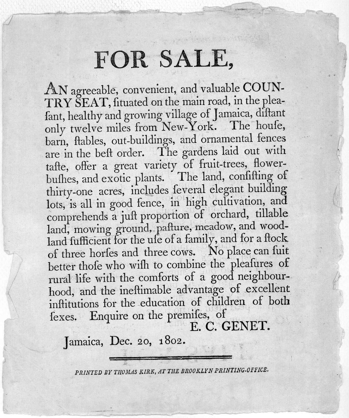 For sale, an agreeable, convenient, and valuable country seat, situated on the main road, in the pleasant, healthy and growing village of Jamaica, distant only twelve miles from New-York ... Brooklyn, Printed by Thomas Kirk [1802].