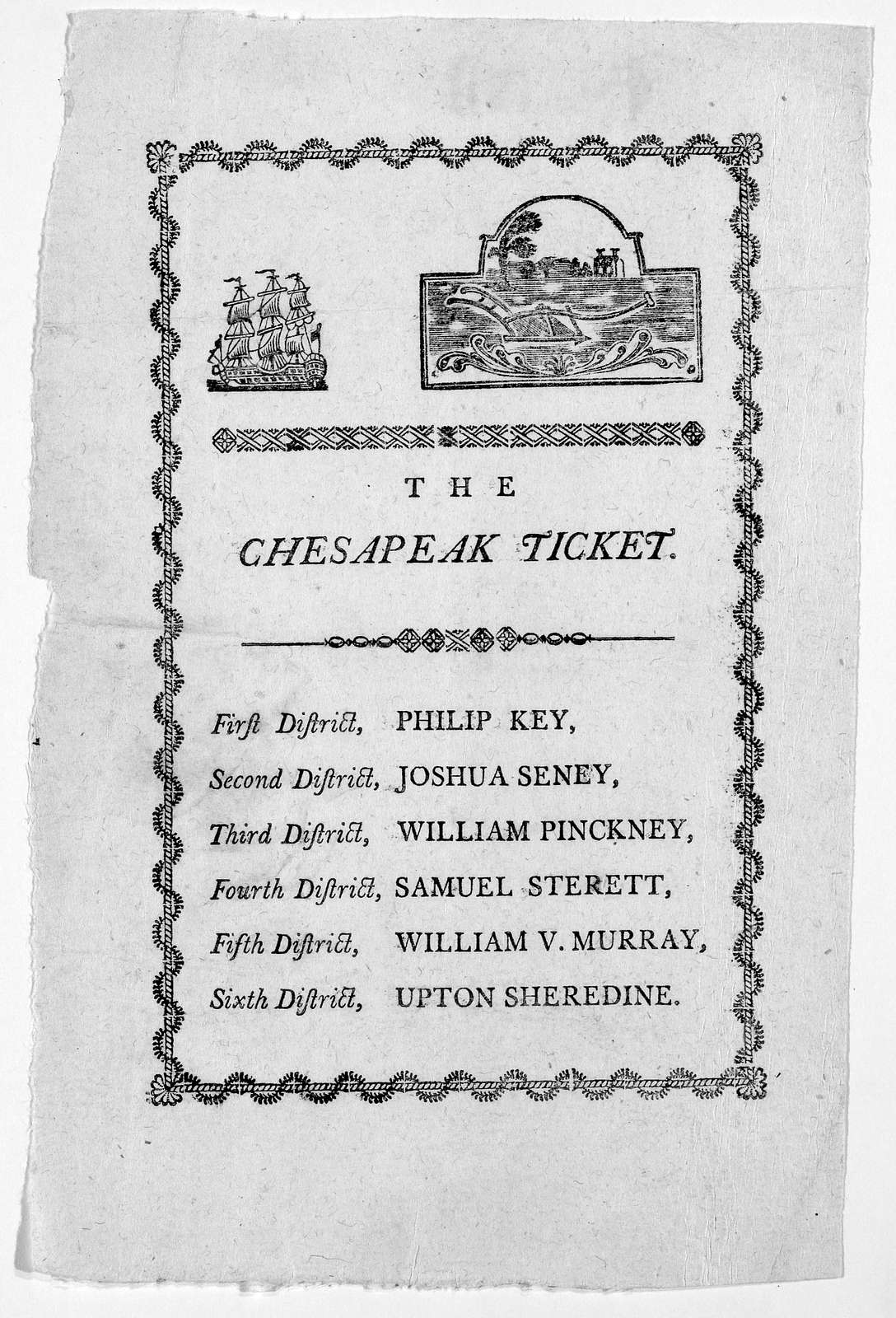 The Chesapeak ticket. First distridt. Philip Key. Second district. Joshua Seney, Third district William Pinckney. Fourth district Samuel Sterett. Fifth district, William V. Murray. Sixth district. Upton Sheredine. [1791?]