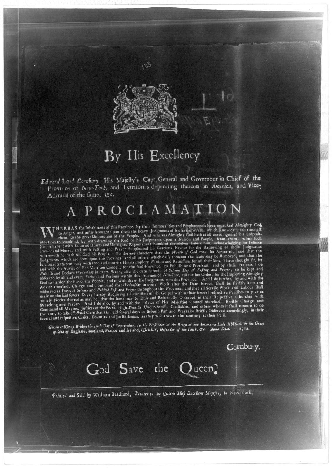 By His Excellency. Edward Lord Cornbury, Capt, General and Governour in Chief of the Province of New York ... A proclamation. Whereas the inhabitants of this Province, by their immortalities and prophaneness have provoked Almighty God to anger a