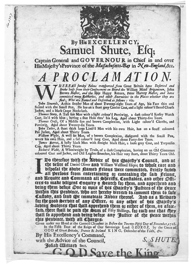 By His Excellency Samuel Shute, Esq. Captain Ganeral and Govenour in chief in and over His Majesty's Province of the Massachusetts-Bay in New-England. &c. a proclamation [to apprehend seven escaped transported felons] Given under my hand … in Bo