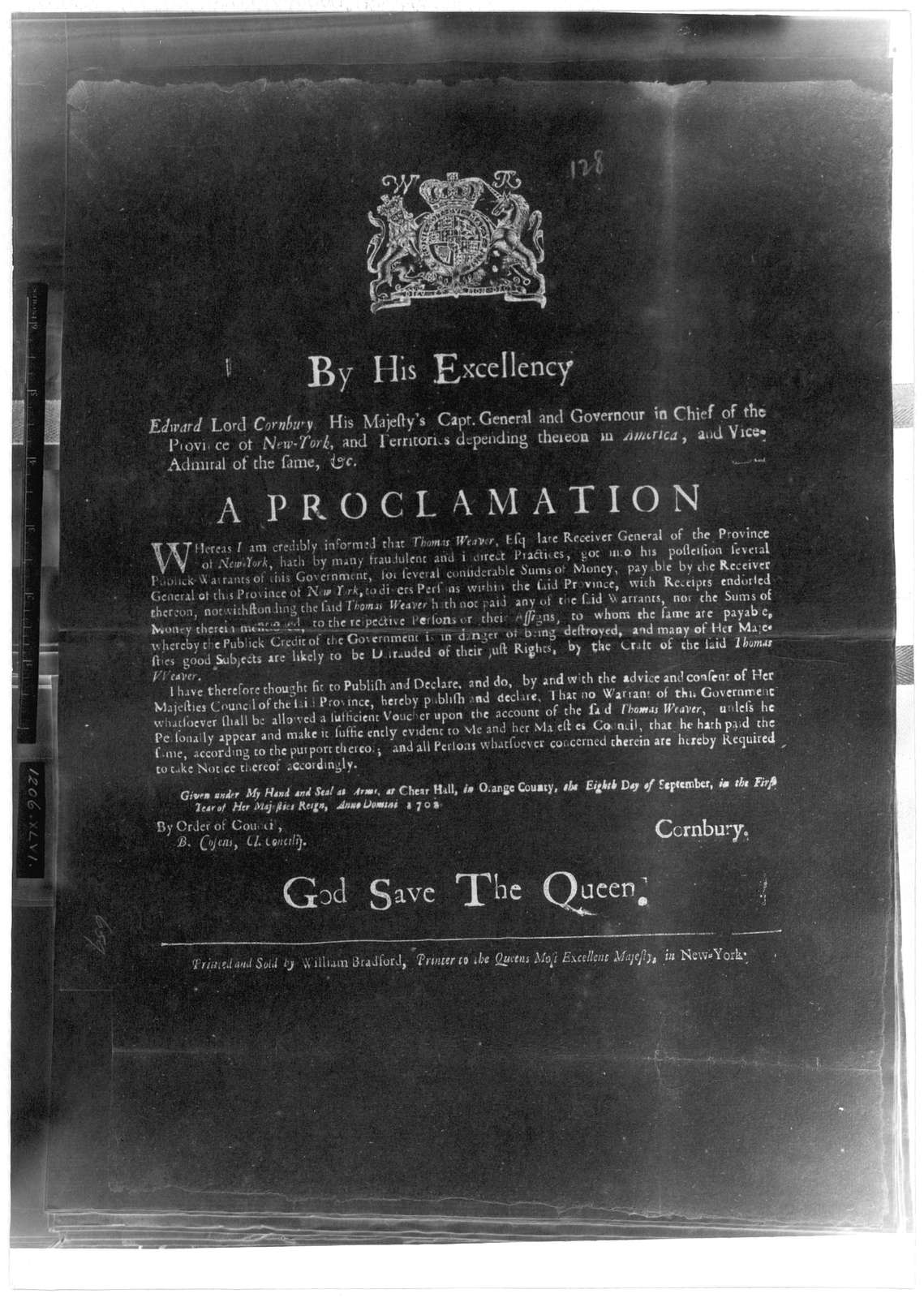 By His Excellency Edward Lord Cornbury, His Majesty's Capt. General and Governour in chief of the Province of New York ... A proclamation. Whereas I am credibly informed that Thomas Weaver Esq ... hath by many fraudulent and indirect practices,