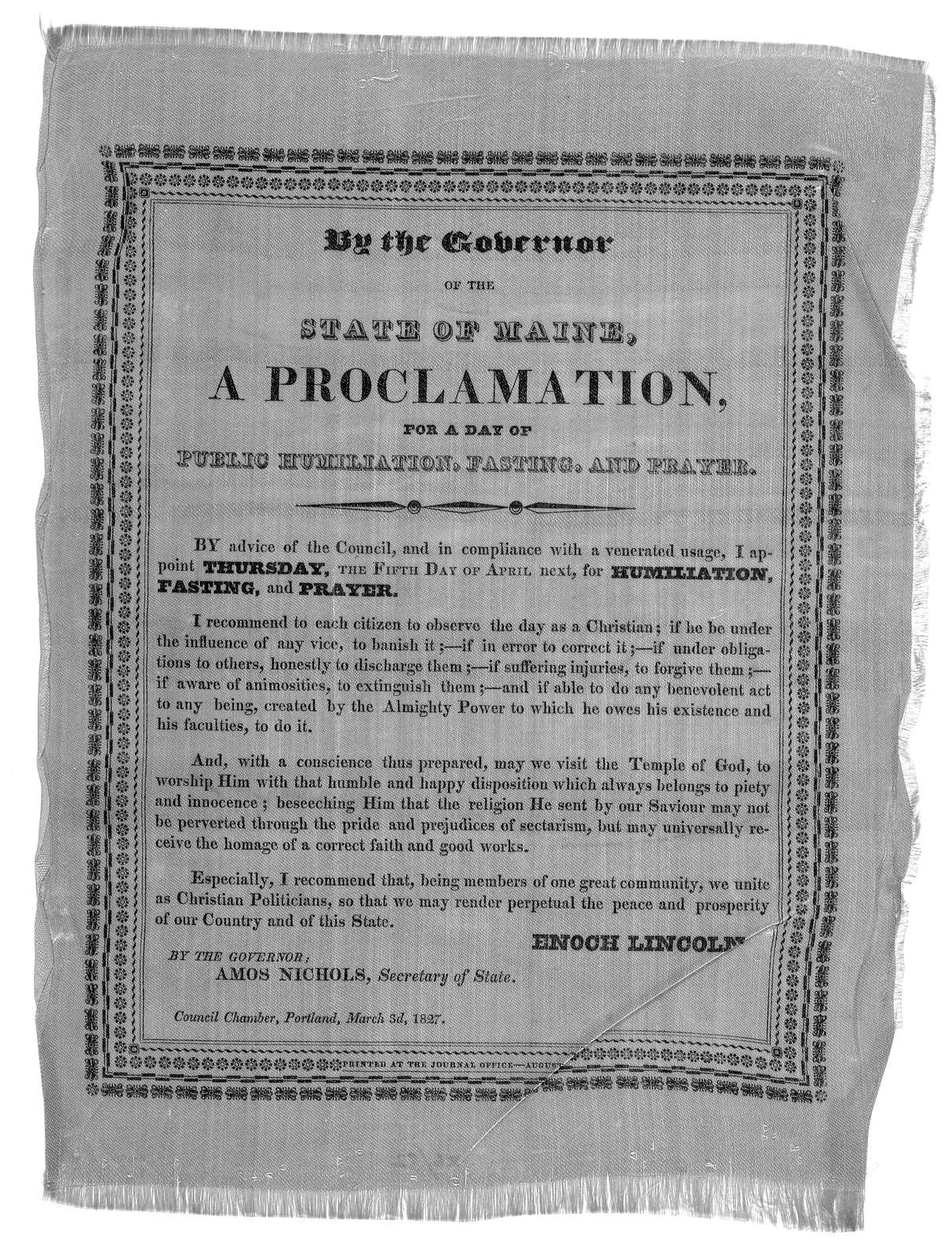 By the Governor of the state of Maine, a proclamation, for a day of public humiliation, fasting , and prayer. By advice of the Council, and in compliance with a venerated usage, I appoint Thursday, the fifth day of April next, for humiliation, f