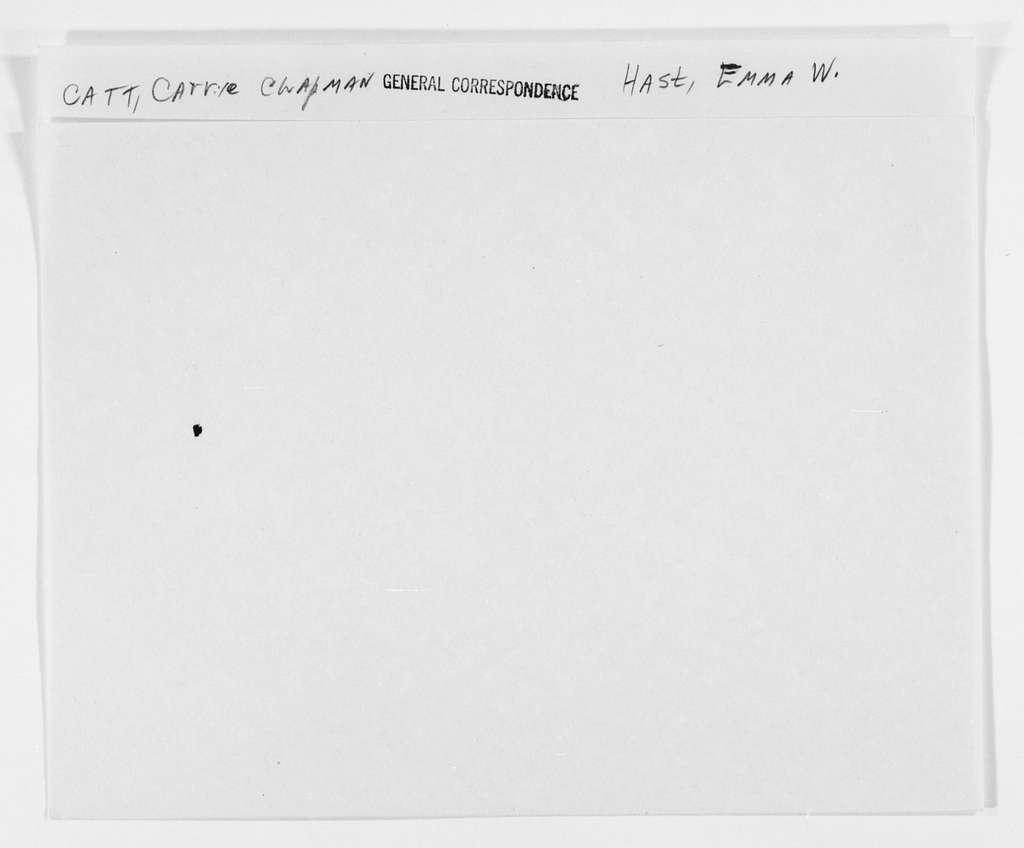 Carrie Chapman Catt Papers: General Correspondence, circa 1890-1947; Hast, Emma W