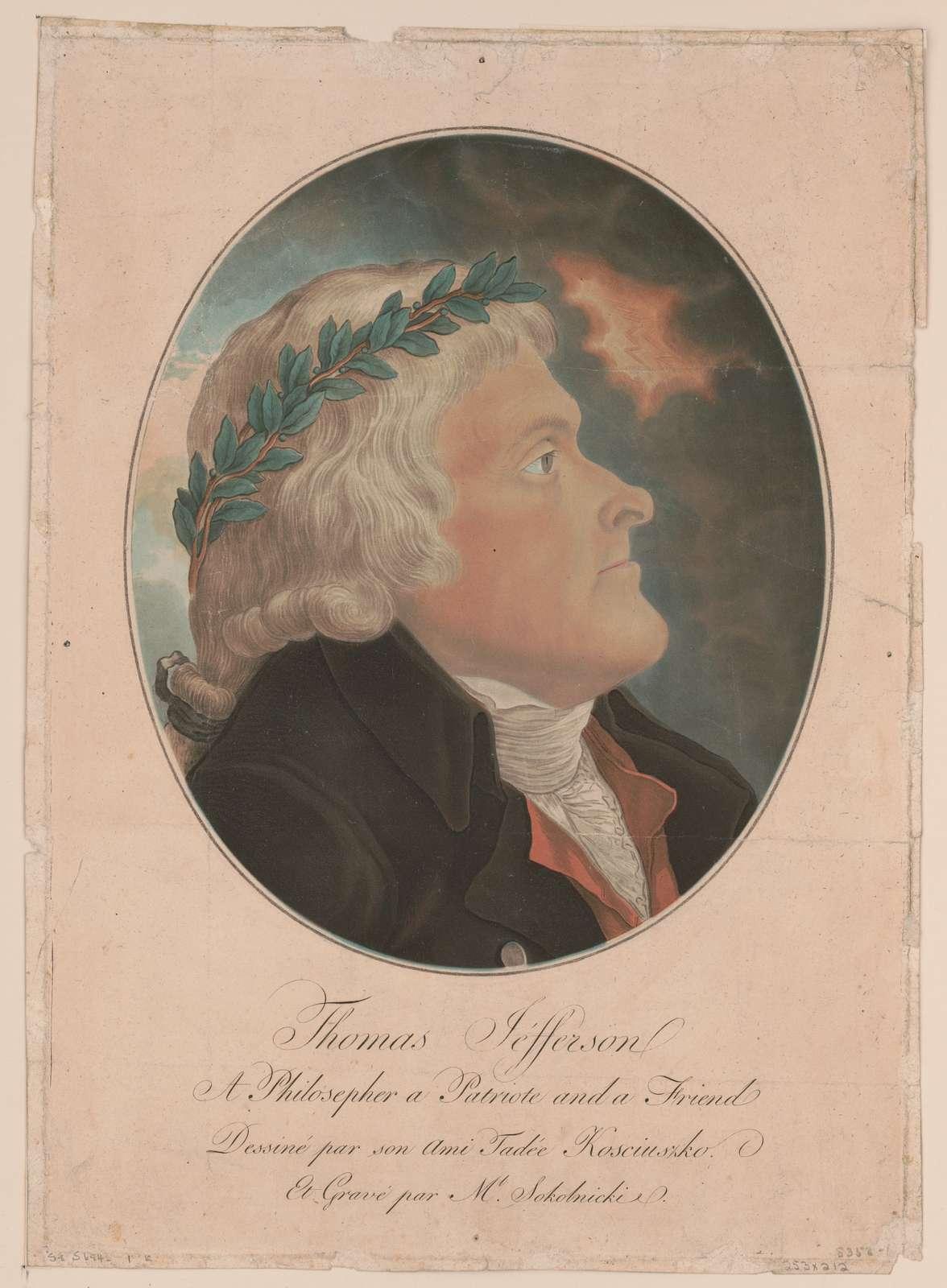Thomas Jefferson, a philosopher, a patriote [sic], and a friend / dessiné par son ami Tadée Kosciuszko et gravé par Mł. Sokolnicki.