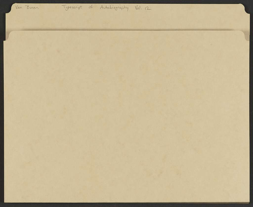 Martin Van Buren Papers: Series 7, Miscellany, 1814-1910; Typescript of autobiography; Volume 12