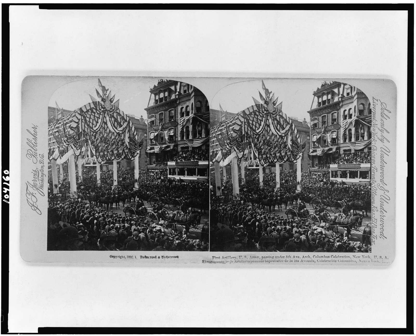 First Artillery, U.S. Army, passing under 5th Ave. arch, Columbus Celebration, New York, U.S.A. El regimiento lo de Artilleria pasando bajo el arco de la 5ta Avenida, celebración Colombina, Neuva York, E.U.