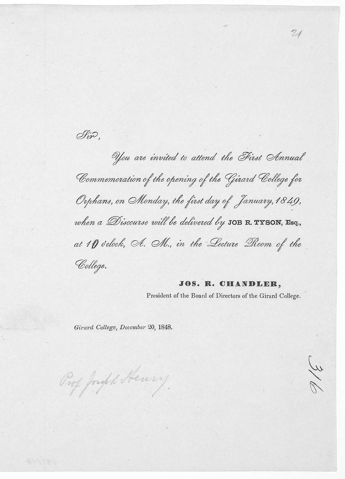 Sir. You are invited to attend the First annual commemoration of the opening of the Girard College for orphans, on Monday, the first day of January, 1849, when a discourse will be delivered by Job R. Tyson, Esq., at 10 o'clock, A. M., in the lec