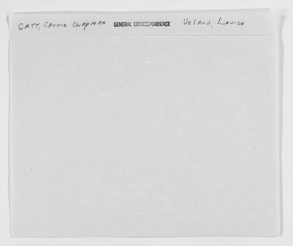 Carrie Chapman Catt Papers: General Correspondence, circa 1890-1947; Ueland, Louise