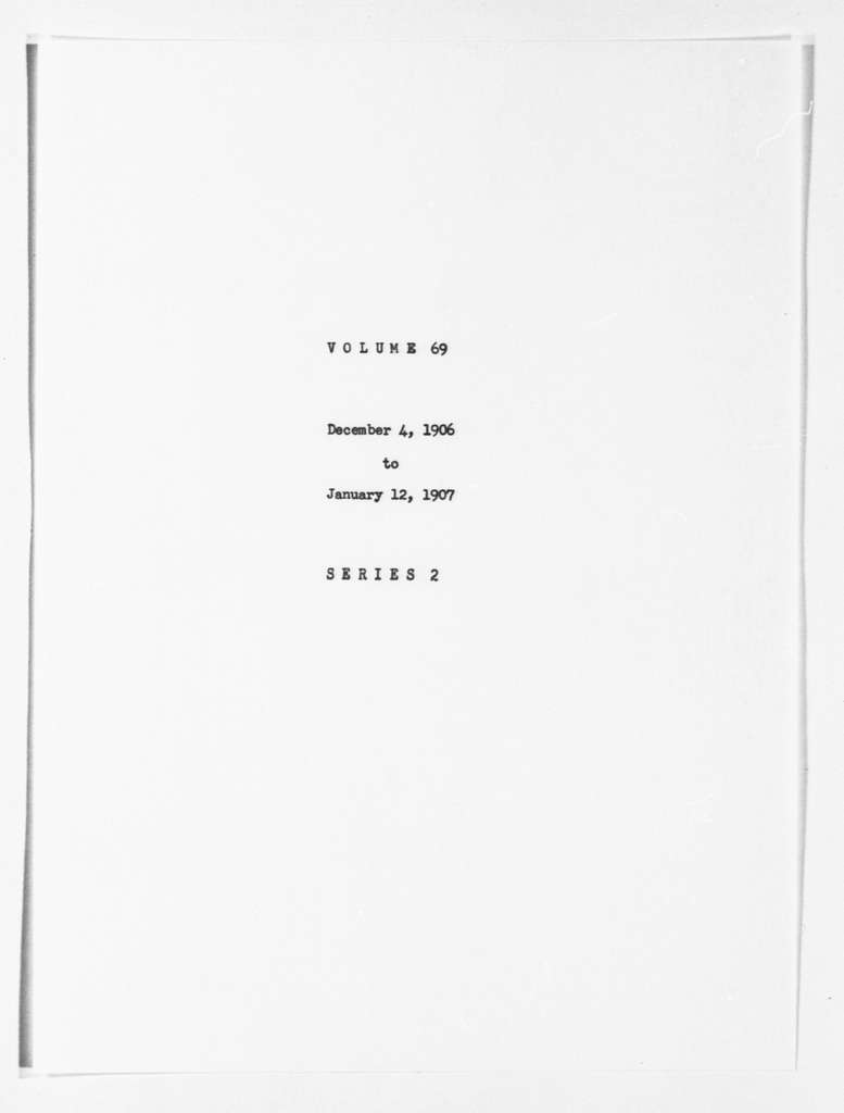 Theodore Roosevelt Papers: Series 2: Letterpress Copybooks, 1897-1916; Vol. 69, 1906, Dec. 4-1907, Jan. 12